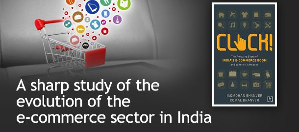CLICK!: The Amazing Story of India's E- Commerce Boom and Where It's Headed by Jagmohan Bhanver & Komal Bhanver