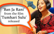 'Ban Ja Rani' from the film 'Tumhari Sulu' already a hit
