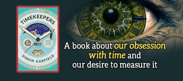 TIMEKEEPERS: How the World Became Obsessed with Time by Simon Garfield