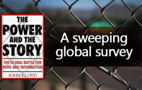 The Power and the Story: The Global Battle for News and Information by John Lloyd