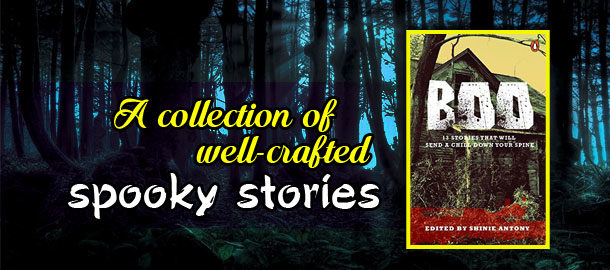 BOO: 13 Stories that Will Send a Chill Down Your Spine Edited by Shinie Antony