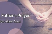 A Father's Prayer by Edgar Albert Guest