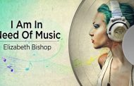 I Am In Need Of Music by Elizabeth Bishop