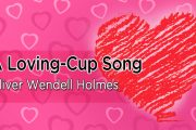 A Loving-Cup Song by Oliver Wendell Holmes