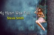 My Heart Was Full by Stevie Smith