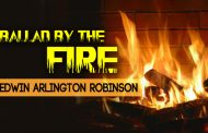 Ballad By The Fire by Edwin Arlington Robinson