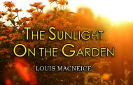 The Sunlight On The Garden by Louis Macneice
