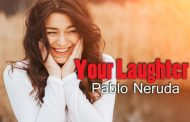 Your Laughter by Pablo Neruda