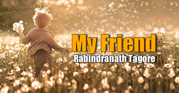 My Friend by Rabindranath Tagore