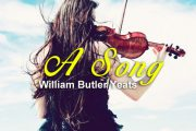 A Song by William Butler Yeats