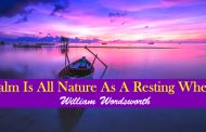 Calm Is All Nature As A Resting Wheel by William Wordsworth