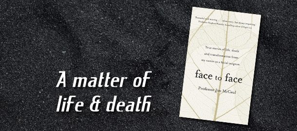 FACE TO FACE: True Stories of Life, Death and Transformation from My Career as a Facial Surgeon by Jim McCaul