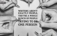 Quote of the Day – Writers aren't exactly people, they're a whole bunch of people trying to be one person.