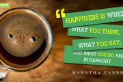 """"""" Happiness is when, what you think, what you say and what you do are in harmony."""""""
