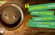 """ Happiness is when, what you think, what you say and what you do are in harmony."""