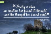"""Poetry is when an emotion has found its thought and the thought has found words."""