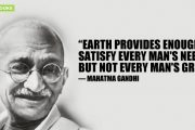 """Earth provides enough to satisfy every man's needs, but not every man's greed."""