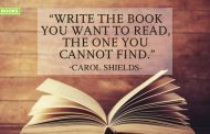 """Write the book you want to read, the one you  cannot find."""
