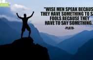 """Wise men speak because they have something to say; fools because they have to say something."""