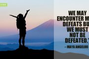We may encounter many defeats but we must not be defeated.""