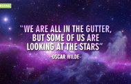 """ We are all in the gutter, but some of us are looking at the stars."""