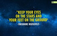 """Keep your eyes on the stars and your feet on the ground."""