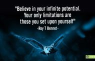 """Believe in your infinite potential. Your only limitations are those you set upon  yourself."""