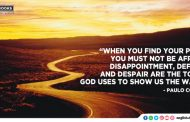 """""""When you find your path, you must not be afraid.Disappointment, defeat, and despair are the tools God uses to show us the way."""""""