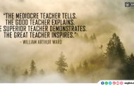 """The mediocre teacher tells. The good teacher explains. The superior teacher demonstrates. The great teacher inspires."""