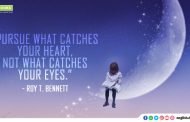"""""""Pursue what catches your heart, not what catches your eyes."""""""