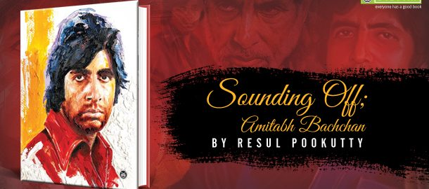 A Toast to 50 Years of Amitabh Bachchan; Sounding Off: Amitabh Bachchan By Resul Pookutty