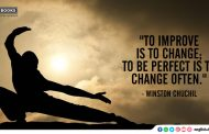 """To improve is to change; to be perfect is to change often."""
