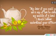 """My dear if you could give me a cup of tea to clear my muddle of a head I should better understand your affairs."""